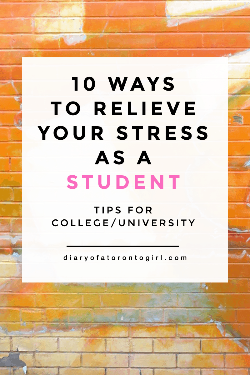 Ways to relieve your stress as a student | how to make college/university less stressful | tips on reducing stress in college | Diary of a Toronto Girl, a Canadian lifestyle blog