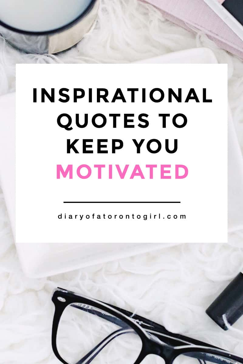 Words are powerful motivators. Here are some of my favourite inspirational quotes to help motivate you to become your best self!