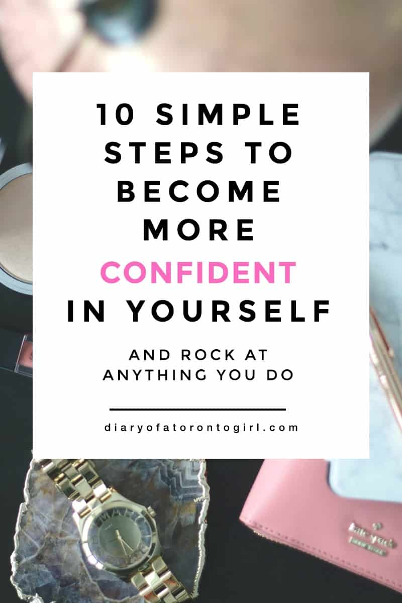 How to boost your self-confidence   simple and easy ways to become more confident in yourself   steps to becoming more self-confident   best tips on growing your confidence   Diary of a Toronto Girl, a Canadian lifestyle blog