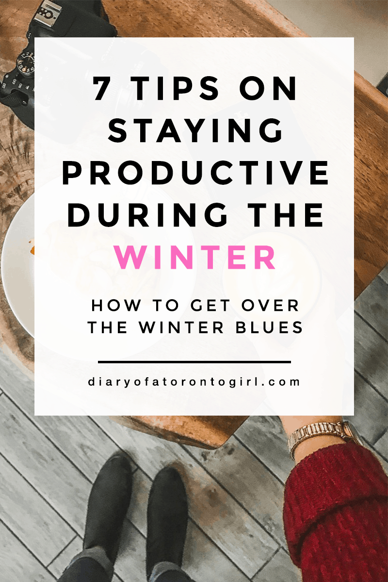 Tips on staying productive during the winter | winter productivity tips | how to stay motivated during the bleak winter | guide to getting over the winter blues | Diary of a Toronto Girl, a Canadian lifestyle blog